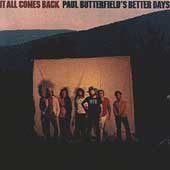 Paul Butterfield/Paul Butterfield's Better Days: It All Comes Back