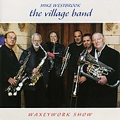 Village Band/Mike Westbrook: Waxeywork Show and All That Jazz *
