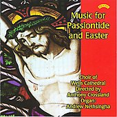 Music for Passiontide and Easter - Tallis, Weelkes, etc / Crossland, Nethsingha, Choir of Wells Cathedral