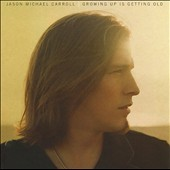 Jason Michael Carroll: Growing Up Is Getting Old