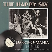 The Happy Six: Dance-O-Mania: 1919-1923 Harry Yerkes And The Dawn Of The Jazz Age