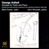 Georges Antheil: Sonatas for Violin and Piano / Mark Fewer