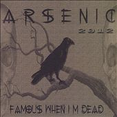 Arsenic 2012: Famous When I'm Dead [PA]