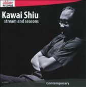 Stream and Seasons: Chamber music of Kawai Shiu / Kelly Loh Bao Hun, flute; Li Hanqi, clarinet; Wu Na, piano