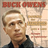 Buck Owens: Bound for Bakersfield 1953-1956: The Complete Pre-Capitol Collection