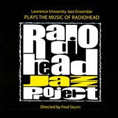Lawrence University Jazz Ensemble: Radiohead Jazz Project [Digipak]