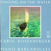 Singing On The Water / Carol Rosenberger - Piano Barcarolles
