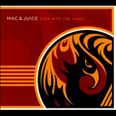 Mac & Juice: Step into the Light [Digipak]