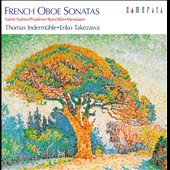 French Oboe Sonatas - works by Saint-Saens, Poulenc, Koechlin, Messiaen / Thomas Indermuhle, oboe, Eriko Takezawa, piano