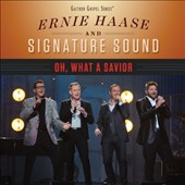Ernie Haase/Signature Sound/Ernie Haase & Signature Sound: Oh, What a Savior *