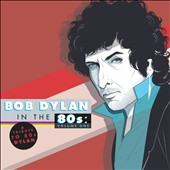 Various Artists: Bob Dylan in the '80s, Vol. 1 [Digipak]