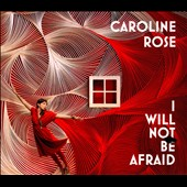 Caroline Rose: I Will Not Be Afraid [Digipak]