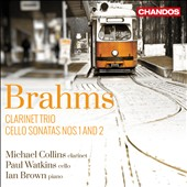 Brahms: Clarinet Trio; Cello Sonatas Nos. 1 and 2 / Ian Brown (piano), Paul Watkins (cello), Michael Collins (clarinet)