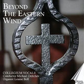 Beyond the Eastern Wind: Works of Gorécki, Pärt, Schnittke, et al. / Louise Boll, organ; Collegium Vocale; Deltchev