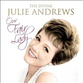 Julie Andrews: Our Fair Lady: The Divine Julie Andrews *