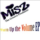 Misz the Groove Producer: Turn Up Ehe Volume EP [EP]