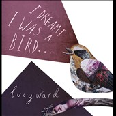 Lucy Ward: I Dreamt I Was a Bird [10/2]