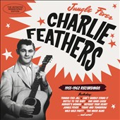 Charlie Feathers: Jungle Fever: 1955-1962 Recordings *