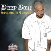 Bizzy Bone: Speaking in Tongues [Edited]