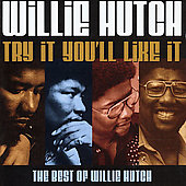 Willie Hutch: Try It You'll Like It: The Best of Willie Hutch *