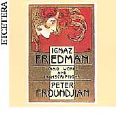 Ignaz Friedman: Piano works & transcriptions / Froundjian