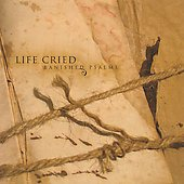 Life Cried: Banished Psalms *