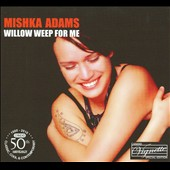 Mishka Adams: Willow Weep for Me [Digipak] *