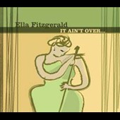 Ella Fitzgerald: It Ain't Over