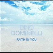 Dino Dominelli: Faith in You