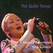 Nickolai Sudnick/Sainkho Namchylak: Not Quite Songs