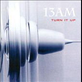 13 A.M.: Turn It Up