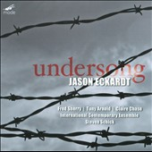Eckardt: Undersong, song cycle / Fred Sherry, Tony Arnold, Claire Chase