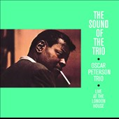 Oscar Peterson Trio: The Sound of the Trio - London House Coll.