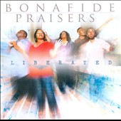 Bonafide Praisers: Liberated *