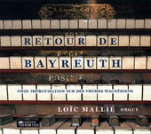 Return from Bayreuth: Eleven organ improvisatoins on themes from Wagner operas / Loïc Mallié: Cavaillé Coll organ in La Madeleine Church (Paris)