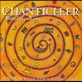 Wondrous Love - A World Folk Song Collection / Chanticleer