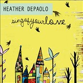 Heather Depaolo: Sing of Your Love