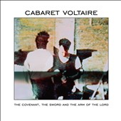 Cabaret Voltaire: The Covenant, The Sword and The Arm of the Lord [12/10]