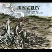 J.B. Beverley: Stripped to the Root [Digipak] *