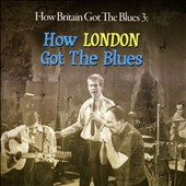 Various Artists: How Britain Got the Blues, Vol. 3: How London Got the Blues
