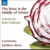 The Rose in the Middle of Winter: Carols by Bob Chilcott / Laurie Ashworth, soprano; Richard Pearce, organ