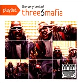 Three 6 Mafia: Playlist: The Very Best of Three 6 Mafia [PA] *