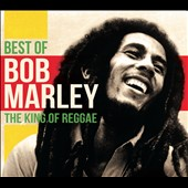 Bob Marley: Best of Bob Marley: The King of Reggae