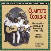 Cuarteto Coculense: The Mexico's Pioneer Marichias, Vol. 4: The Very First Mariachi Recordings 1908-1909