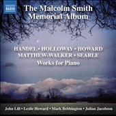 The Malcolm Smith Memorial Album - works by Robin Holloway, Leslie Howard, Handel, Humphrey Searle / Julian Jacobson, Mark Bebbington, John Lill, Leslie Howard, pianists