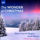 The Wonder of Christmas - incl. My Dancing Day, Away in a  Manger, O Holy Night, I Wonder as I Wander, The First Nowell et al. / Elora Festival Singers