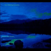 Eric Eldering Cornetta: Better Than Lovers [Digipak]