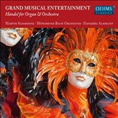 Grand Musical Entertainment: Handel for Organ & Orchestra - Concerto in C; Arrival of the Queen of Sheba; Royal Fireworks Music; Suites (3) from Saul / Martin Schmeding, organ
