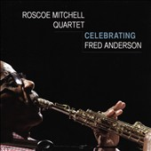 Roscoe Mitchell Quartet/Roscoe Mitchell: Celebrating Fred Anderson *