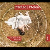 Ptelea: Works by Aaron Einbond, Martin Iddon, Chikako Morishita, Max Murray / Heather Roche, clarinets